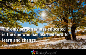 The only person who is educated is the one who has learned how to ...