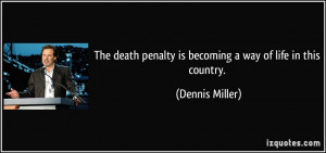 ... penalty is becoming a way of life in this country. - Dennis Miller