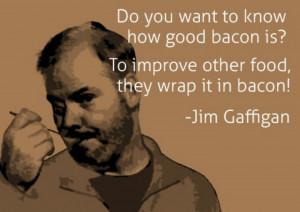 Jim Gaffigan. Mmmmm, bacon...