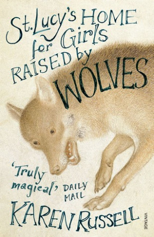 Karen Russell's 'St. Lucy's Home For Girls Raised By Wolves' TV ...