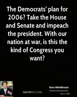 The Democrats' plan for 2006? Take the House and Senate and impeach ...