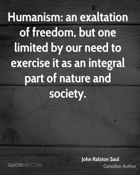 Humanism: an exaltation of freedom, but one limited by our need to ...