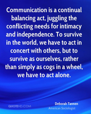 Communication is a continual balancing act, juggling the conflicting ...