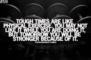 Staying Positive In Tough Times Quotes Tough times are like physical