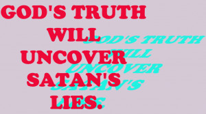 http://www.pics22.com/gods-truth-will-uncover-satans-lies-bible-quote/