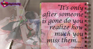 ... only after someone is gone do you realize how much you miss them