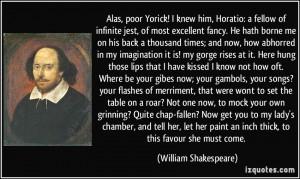 Alas, poor Yorick! I knew him, Horatio: a fellow of infinite jest, of ...