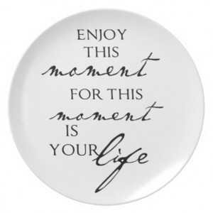 Inspirational Quotes Enjoy This Moment - Life Party Plate