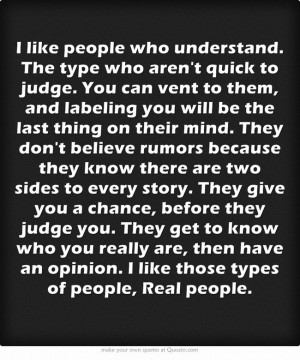 ... are, then have an opinion. I like those types of people, Real people