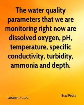 The water quality parameters that we are monitoring right now are ...