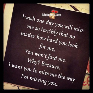 ... me why because i want you to miss me the way im missing you love quote