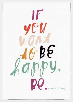 """BE HAPPY """"If you want to be happy, be."""" 