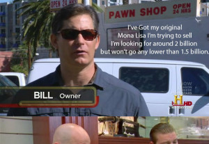 Basically every episode of Pawn Stars ever.