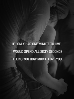 Love You Quotes - If I only had one minute to live