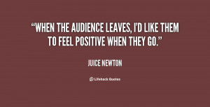 When the audience leaves, I'd like them to feel positive when they go ...