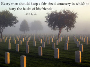 Every man should keep a fair-sized cemetery in which to bury the ...