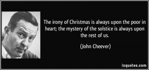 The irony of Christmas is always upon the poor in heart; the mystery ...