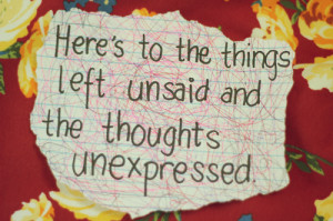 Heres-To-The-Things-Left-Unsaid-And-The-Thoughts-Unexpressed..png