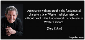 Acceptance without proof is the fundamental characteristic of Western ...