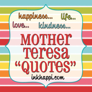 Inspired: Mother Teresa Quotes… happiness, kindness, love and life!