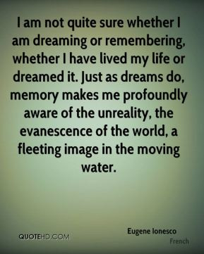 Eugene Ionesco - I am not quite sure whether I am dreaming or ...