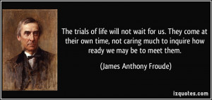 ... caring much to inquire how ready we may be to meet them. - James