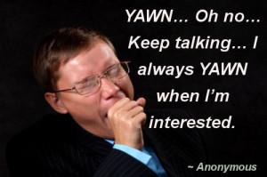 Yawn Oh Ho Keep Talking Always Yawn When I'm Interested
