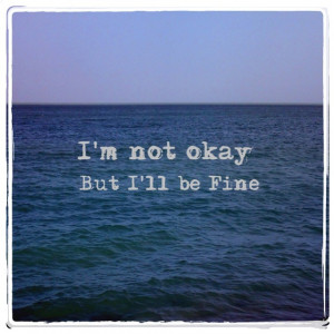 not okay, but I'll be fine @ Sea