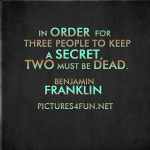 ... Quote by Benjamin Franklin - In order for three people to keep a