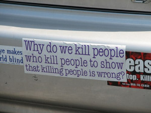 ... do we kill people who kill people to show that killing people is wrong