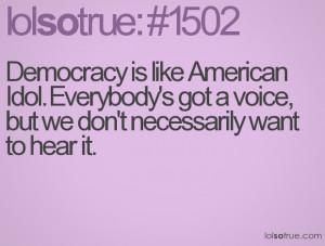 Democracy Is Like American Idol ~ Democracy Quote