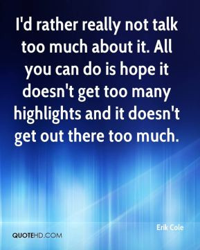not talk too much about it. All you can do is hope it doesn't get too ...