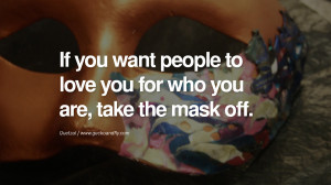 ... take the mask off. - Quetzal Quotes on Wearing a Mask and Hiding