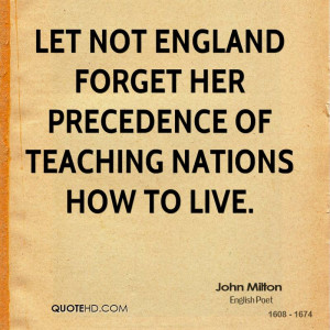 Let not England forget her precedence of teaching nations how to live.