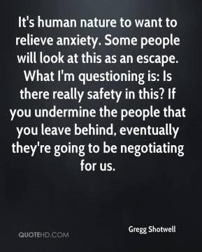 Gregg Shotwell - It's human nature to want to relieve anxiety. Some ...
