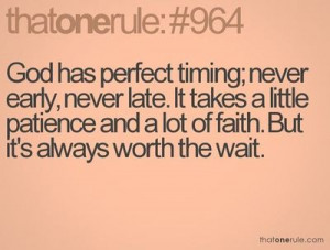 God's timing is ALWAYS perfect.