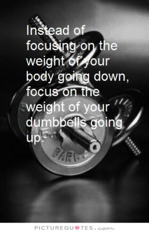 Weight Lifting Quotes And Sayings On the weight of your body