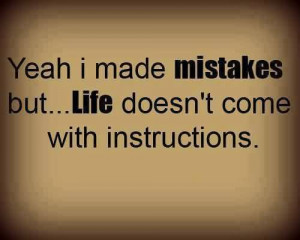 Yeah I Made Mistakes But… Life Doesn't Come With Instructions