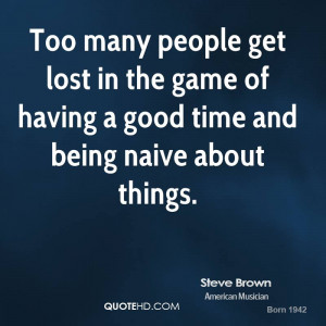 Too many people get lost in the game of having a good time and being ...