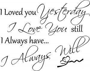 loved-you-yesterday-i-love-you-still-i-always-have-i-always-will-love ...
