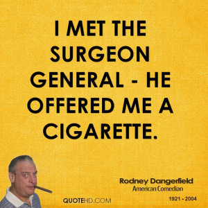 met the surgeon general - he offered me a cigarette.