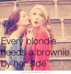 Every blondie needs a brownie by her side Picture Quote #1