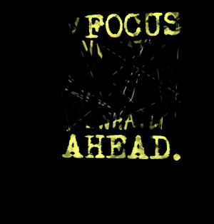 ... if you focus on what you left behind, you'll never see what lies ahead
