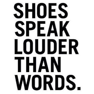 Shoes speak louder than words #wordstoliveby #sexyshoes #shoequotes ...