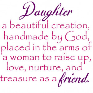 Daughter: a beautiful creation handmade by God, placed in the arms of ...