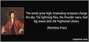... thunder roars; And big waves lash the frightened shores. - Matthew