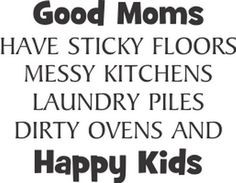 Family Quotes, Good Moms Have Sticky Floors ...