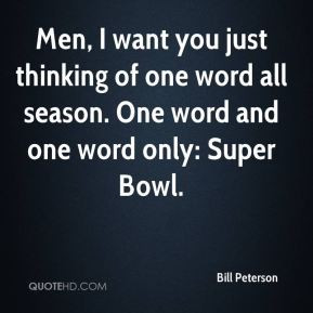 ... of one word all season. One word and one word only: Super Bowl