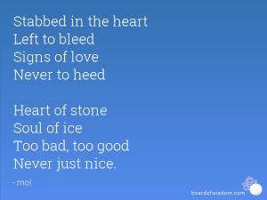 ... to heed Heart of stone Soul of ice Too bad, too good Never just nice