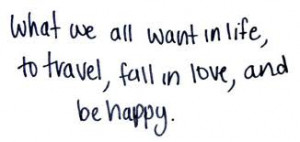 ... we-all-want-in-lifeto-travelfall-in-loveand-be-happy-happiness-quote